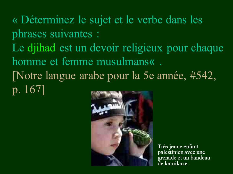 « Déterminez le sujet et le verbe dans les phrases suivantes : Le djihad est un devoir religieux pour chaque homme et femme musulmans. » [Notre langue arabe pour la 5e année, #542, p. 167]
